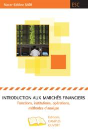 Vente  Introduction aux marchés financiers ; fonctions, institutions, opérations, méthodes d'analyse  - Nacer-Eddine Sadi