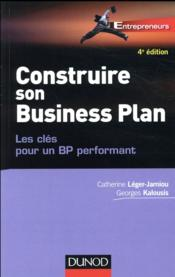 Vente  Construire son business plan ; les clés pour un BP performant (4e édition)  - Leger-Jarniou C. - Catherine Leger-Jarniou - Georges Kalousis