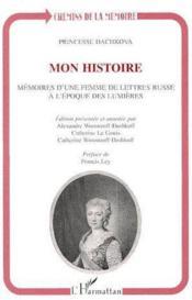 Mon histoire ; mémoires d'une femme de lettres russe à l'époque des lumières - Couverture - Format classique