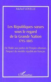 Les Republiques-Soeurs Sous Le Regard De La Grande Nation 1795-1803 ; De L'Italie Aux Portes De L'Empire Ottoman - Intérieur - Format classique