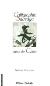 Calligraphie Sauvage - Murs De Chine - Couverture - Format classique