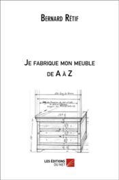 Je fabrique mon meuble de A à Z - Couverture - Format classique