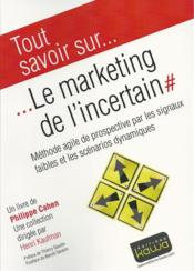 Vente livre :  Le marketing de l'incertain  - Philippe Cahen