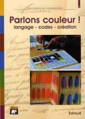 Parlons couleur ! langage, codes, création - Couverture - Format classique