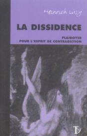 La dissidence ; plaidoyer pour l'esprit de contradiction - Couverture - Format classique
