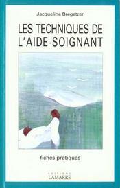 LES TECHNIQUES DE L'AIDE SOIGNANT. 63 fiches pratiques. - Intérieur - Format classique