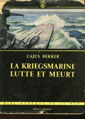 La Kriegsmarine Lutte Et Meurt - Couverture - Format classique