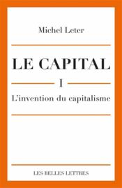 Vente livre :  Le capital t.1 ; l'invention du capitalisme  - Michel Leter
