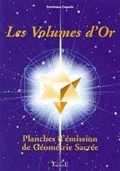 Les volumes d'or ; planches d'émission de géometrie sacrée - Couverture - Format classique