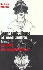 Somnambulisme Et Mediumnite, T. 1, Le Defi Du Magnetisme - Intérieur - Format classique