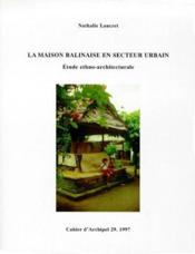 Cahiers D'Archipel T.29 ; La Maison Balinaise En Secteur Urbain ; Etude Ethno-Architecturale - Couverture - Format classique