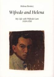 WIFREDO and HELENA. My Life with Wifredo Lam 1939-1950 - Couverture - Format classique