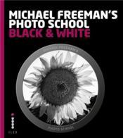 Michael Freeman's photo school ; black & white - Couverture - Format classique