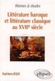 Litterature Baroque Et Litterature Classique Au Xviie Siecle - Intérieur - Format classique