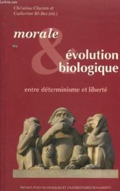 Morale et évolution biologique ; entre déterminisme et liberté - Couverture - Format classique