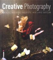 Creative Photography: 52 More Weekend Projects /Anglais - Couverture - Format classique