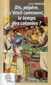 Dis Pepere C Etait Comment Le Temps Des Colonies - Couverture - Format classique