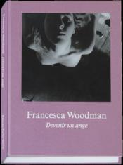 Vente livre :  Devenir un ange  - Collectif - Francesca Woodman