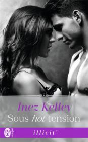 Vente livre :  Sous hot tension  - Kelley Inez - Inez Kelley