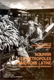 Nourrir les métropoles d' Amerique Latine ; approvisionnement et distribution - Couverture - Format classique