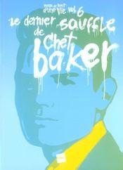 Voyage Au Bout D'Une Vie T.6 ; Le Dernier Souffle De Chet Baker - Intérieur - Format classique