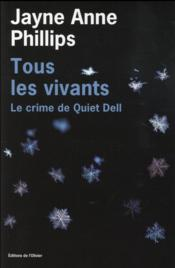 Vente  Tous les vivants ; le crime de Quiet Dell  - Jayne Anne Phillips
