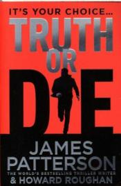 Vente livre :  Truth or die  - James Patterson