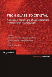 Vente livre :  From glass to crystal ; nucleation, growth and phase separation : from research to applications  - Lionel Montagne - Daniel Caurant - Laurent Cormier - Daniel R. Neuville