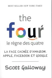 Vente livre :  The four ; le règne des quatre ; la face cachée d'Amazon, Apple, Facebook et Google  - Galloway Scott - Scott Galloway
