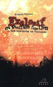 Explosif et vieilles ficelles ou les mystères de Toulouse - Couverture - Format classique