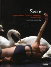Swan ; création pour cygnes et danseuses de Luc Petton - Couverture - Format classique