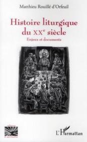 Histoire liturgique du XXe siècle ; enjeux et documents - Couverture - Format classique