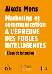 Vente  Marketing et communication à l'épreuve des foules intelligentes ; éloge de la tension  - Alexis Mons