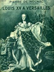 Louis Xv A Versailles. Collection : Hier Et Aujourd'Hui. - Couverture - Format classique