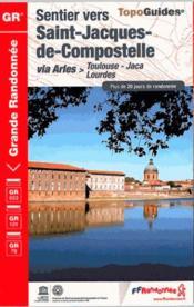 Sentiers vers Saint-Jacques-de-Compostelle ; via Arles, Toulouse-Jaca, Lourdes - Couverture - Format classique