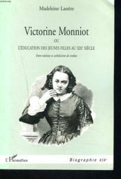 Victorine Monniot ; ou l'éducation des jeunes filles au XIXe siècle - Couverture - Format classique