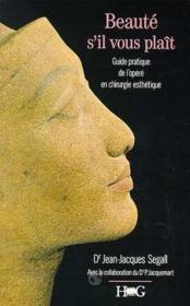 Beaute S'Il Vous Plait : Guide Pratique De L'Opere En Chirurgie Esthetique - Couverture - Format classique