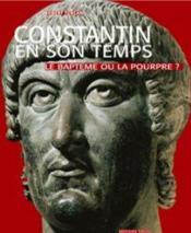 Constantin en son temps ; le baptême ou la pourpre ? - Couverture - Format classique