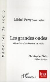 Les grandes ondes ; mémoires d'un homme de radio ; Michel Ferry (1912-1986) - Couverture - Format classique