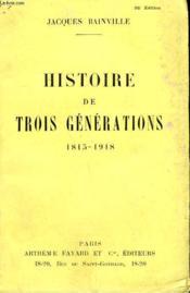 Histoire De Trois Generations. 1815-1918. - Couverture - Format classique
