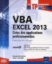 VBA Excel 2013 ; créez des applications professionnelles ; exercices et corrigés - Couverture - Format classique