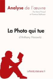 Vente livre :  La photo qui tue d'Anthony Horowitz  - Elena Pinaud