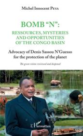 "Vente livre :  Bomb ""N"" :  ressources mysteries and opportunities of the Congo basin;  advocacy of Denis Sassou N'Guesso for the protection of   - Michel Innocent Peya"