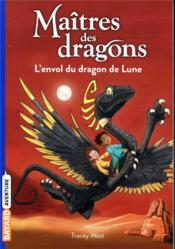 Vente  Maîtres des dragons T.6 ; l'envol du dragon de lune  - Graham Howells - Tracy West