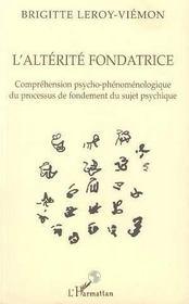 L'Alterite Fondatrice : Comprehension Psycho-Phenomenologique Du Processus De Fondement Du Sujet Psychique - Intérieur - Format classique