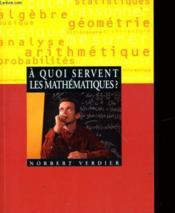 A quoi servent les mathematiques - Couverture - Format classique