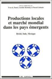 Productions locales et marche mondial dans les pays emergents ; Bresil, Inde, Mexique - Couverture - Format classique