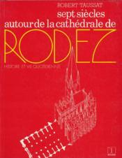 Sept Siecles Autour De La Cathedrale De Rodez - Couverture - Format classique