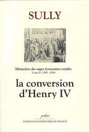 Sully ; mémoires des sages économies royales t.2 ; (1590-1594) ; la conversion d'Henry IV - Intérieur - Format classique