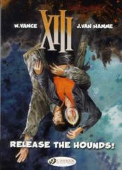 Vente livre :  XIII T.14 ; release the hounds !  - Jean Van Hamme - William Vance